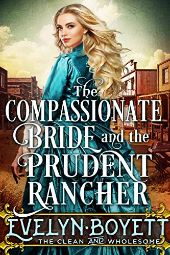 The Compassionate Bride And The Prudent Rancher: A Clean Western Historical Romance Novel (English Edition)
