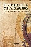 Historia de la Villa de Altura. Desde sus orígenes a la actualidad (Investigación) (Spanish Edition)