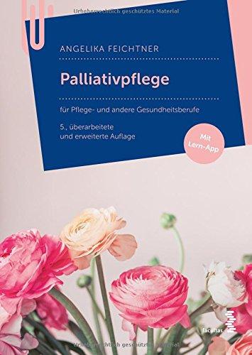 Palliativpflege: Ein Lehrbuch für Pflege- und Gesundheitsberufe