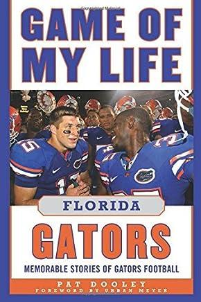 Game of My Life Florida Gators: Memorable Stories of Gators Football by Pat Dooley (2011-10-10)