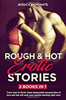 ROUGH & HOT EROTIC STORIES (2 Books in 1): From start to finish, these pleasurable sensual tales of love and lust will soak your panties starting right now!