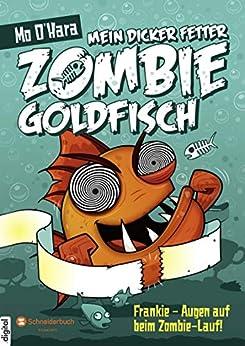 Mein dicker fetter Zombie-Goldfisch, Band 08: Frankie - Augen auf beim Zombie-Lauf! (German Edition) by [Mo O'Hara, Diana Steinbrede]