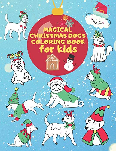 Magical Christmas Dogs Coloring Book for Kids: Premium Cover with Funny Christmas Puppy Holiday Illustrations | Coloring + Blank Sketchbook Pages