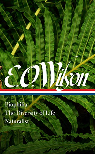Compare Textbook Prices for E. O. Wilson: Biophilia, The Diversity of Life, Naturalist LOA #340 Library of America 1 Edition ISBN 9781598536799 by Wilson, Edward O.,Quammen, David