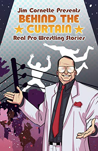 Jim Cornette Presents: Behind the Curtain—Real Pro Wrestling Stories (English Edition)