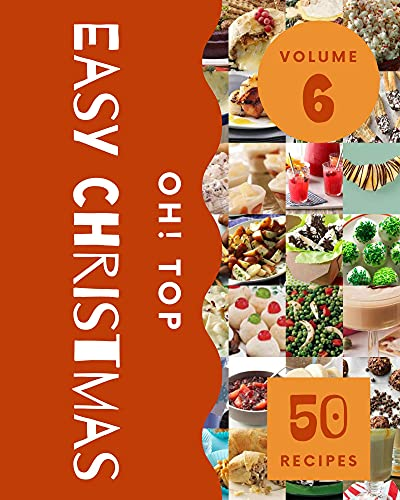 Oh! Top 50 Easy Christmas Recipes Volume 6: Easy Christmas Cookbook - Your Best Friend Forever (English Edition)