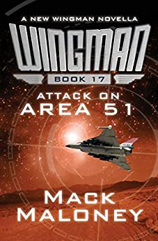Attack on Area 51 (Wingman Book 17) by [Mack Maloney]