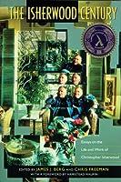 The Isherwood Century: Essays on the Life and Work of Christopher Isherwood