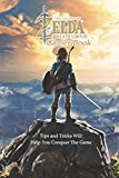 The Legend of Zelda Breath of the Wild Gamer Book: Tips and Tricks Will Help You Conquer The Game: The Legend of Zelda Game Book