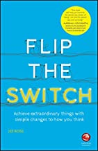 Flip the Switch: Achieve Extraordinary Things with Simple Changes to How You Think