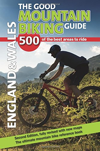 The Good Mountain Biking Guide - England & Wales: 500 of the best areas to ride