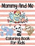 Mommy And Me Coloring Book For Kids: I Love My Mommy Coloring Pages, Animal Mommies and Babis Book for Toddlers & Preschoolers To Color And Enjoy!