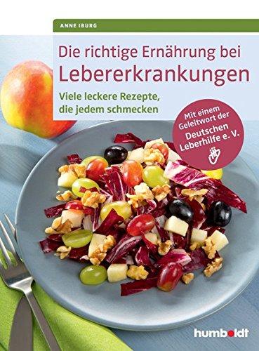 Die richtige Ernährung bei Lebererkrankungen: Viele leckere Rezepte, die jedem schmecken. Mit einem...