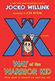 Way of the Warrior Kid: From Wimpy to Warrior the Navy SEAL Way: A Novel (Way of the Warrior Kid, 1)