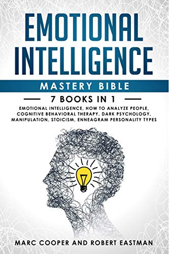 Emotional Intelligence Mastery Bible 7 Books in 1: Emotional Intelligence, How to Analyze People, Cognitive Behavioral Therapy, Dark Psychology, Manipulation, Stoicism, Enneagram Personality Types