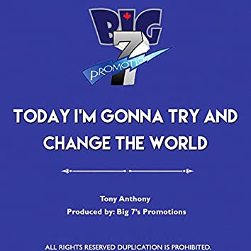 Today I'm Gonna Try and Change the World