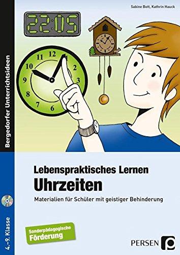 Lebenspraktisches Lernen: Uhrzeiten: Materialien für Schüler mit geistiger Behinderung (4. bis 9. Klasse)