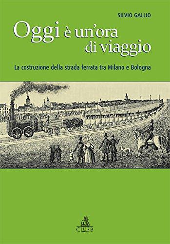 Oggi è un'ora di viaggio. La costruzione della strada ferrata tra Milano e Bologna