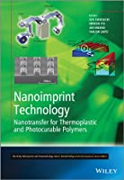 Nanoimprint Technology: Nanotransfer for Thermoplastic and Photocurable Polymers (The Wiley Microsystem and Nanotechnology Series)