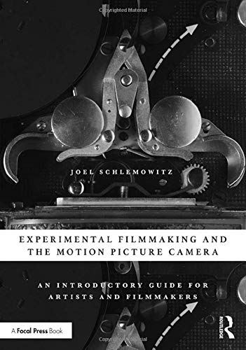 Experimental Filmmaking and the Motion Picture Camera: An Introductory Guide for Artists and Filmmakers