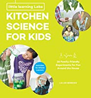 Little Learning Labs: Kitchen Science for Kids, abridged paperback edition: 26 Fun, Family-Friendly Experiments for Fun Around the House; Activities for STEAM Learners (Little Learning Labs, 3)