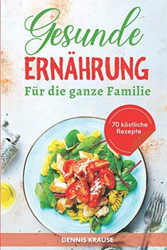 Gesunde Ernährung: Eine ausgewogene Ernährung für die ganze Familie. Gesund und lecker kochen mit vielen einfachen Rezepten.