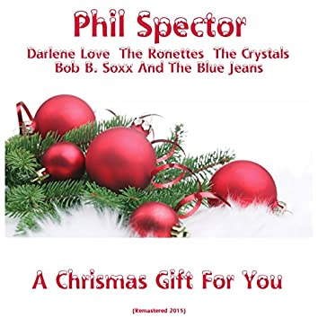 A Chrismas Gift for You (feat. Phil Spector, Darlene Love, The Ronettes, Bob B. Soxx & the Blue Jeans, The Crystals) [Remastered 2015]