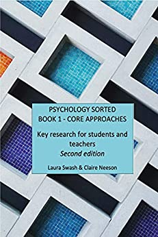 PSYCHOLOGY SORTED BOOK 1 - CORE APPROACHES: Key research for students and teachers by [Laura Swash, Claire Neeson]