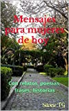 Mensajes para mujeres de hoy : Con relatos, poesías, frases, historias (Spanish Edition)