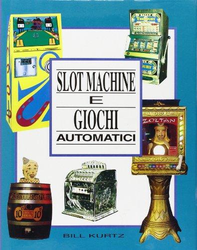 Slot machine e giochi automatici. Una guida preziosa per appassionati e collezionisti di giochi automatici