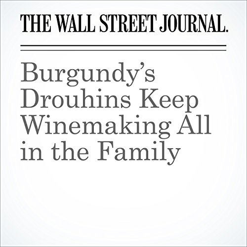 Burgundy's Drouhins Keep Winemaking All in the Family audiobook cover art