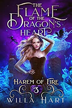 The Flame of the Dragon's Heart: A Reverse Harem Paranormal Fantasy Romance (Harem of Fire Book 3) by [Willa Hart]