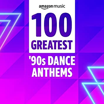 100 Greatest 90s Dance Anthems