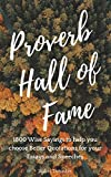 Proverb Hall of Fame: 1800 Wise Sayings to help you choose Better Quotations for your Essays and Speeches (Famous Proverbs, Quotes, and Sayings Book 4)