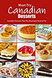 Must-Try Canadian Desserts: Canadian Desserts That You Absolutely Need to Try: Delectable Canadian Recipes for Cakes, Breads, Desserts and More Book