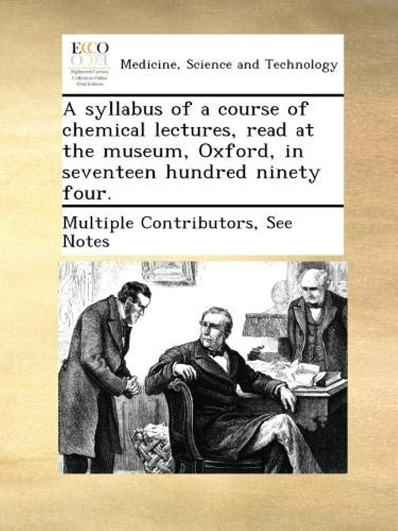 プロテスタント不道徳育成A syllabus of a course of chemical lectures, read at the museum, Oxford, in seventeen hundred ninety four.