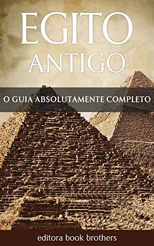 Imagem representativa de Egito Antigo: Um Guia Completo da História Egípcia, Pirâmides Antigas, Templos, Mitologia Egípcia e Faraós, como Tutancâmon e Cleópatra