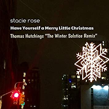 Have Yourself a Merry Little Christmas (The Winter Solstice Remix)
