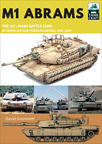 M1 Abrams: The US's Main Battle Tank in American and Foreign Service, 1981–2019 (Tank Craft Book 17)