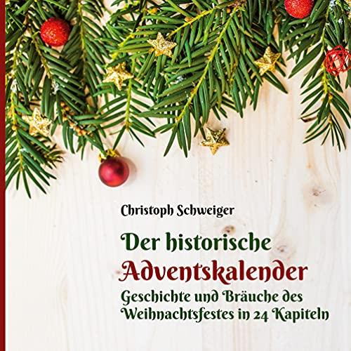 Der historische Adventskalender: Geschichte und Bräuche des Weihnachtsfestes in 24 Kapiteln