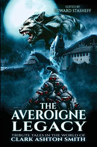 The Averoigne Legacy: Tribute Tales in the World of Clark Ashton Smith (The Averoigne Cycle)