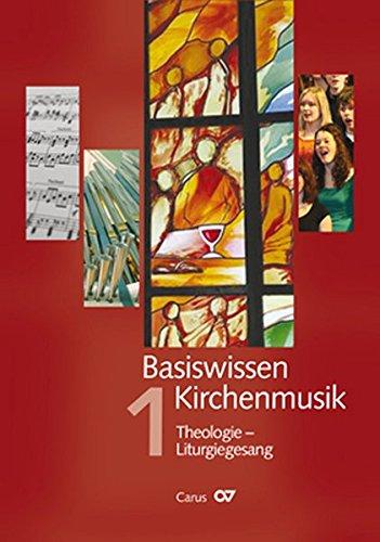 Basiswissen Kirchenmusik: Band 1: Theologie - Liturgiegesang