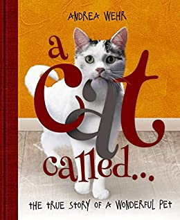 A Cat Called ...: The true story of a wonderful pet by [Andrea Wehr]