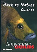 Back to Nature: Guide to Tanganyika Cichlids, Revised & Expanded Second Edition