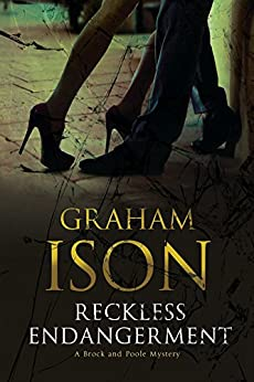 Reckless Endangerment (The Brock and Poole Mysteries Book 13) by [Graham Ison]