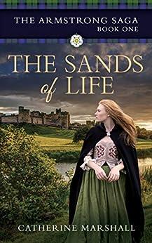 [Catherine Marshall]のThe Sands of Life (The Armstrong Saga Book 1) (English Edition)