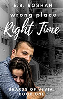 Wrong Place, Right Time (Shards of Sevia Book 1) by [E.B. Roshan]