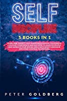 Self Discipline: 5 Books in 1: Overcome Anxiety and Anger with Mental Toughness, Courage, Confidence and NLP. How to Analyze People and Improve Your Social Skills with Body Language and Mind Control Techniques.
