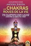 Les chakras, roues de la vie - Pour vivre sereinement l'amour, la sexualité, les rapports avec les autres et retrouver le bien-être du corps et de l'esprit