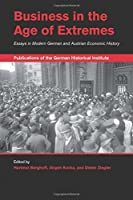 Business in the Age of Extremes: Essays in Modern German and Austrian Economic History (Publications of the German Historical Institute) by Unknown(2015-11-26)
